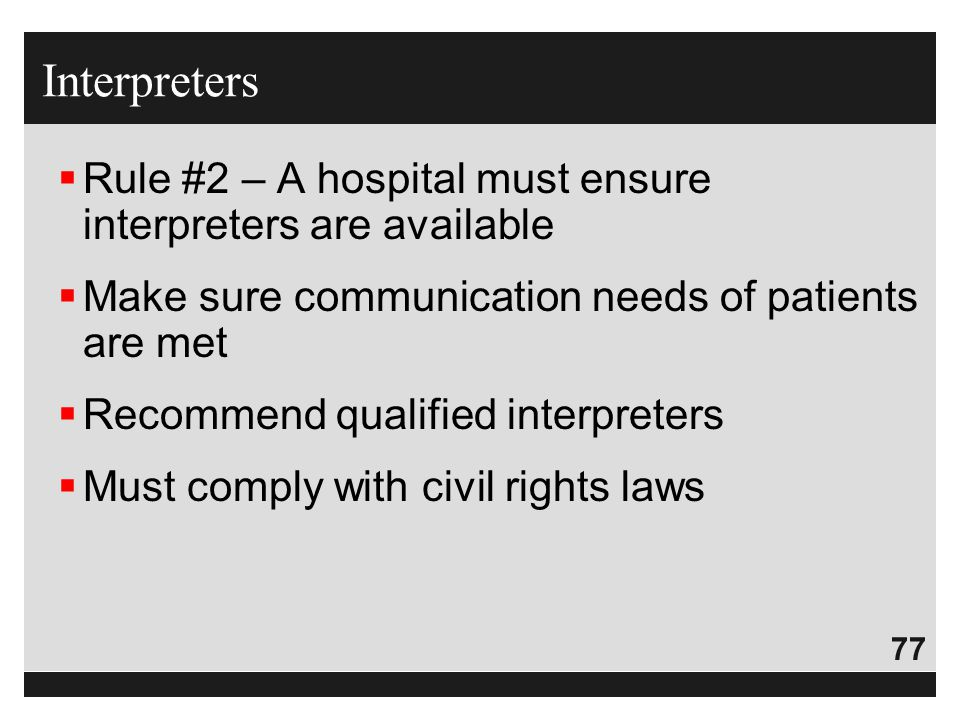 Interpreters Rule #2 – A hospital must ensure interpreters are available. Make sure communication needs of patients are met.