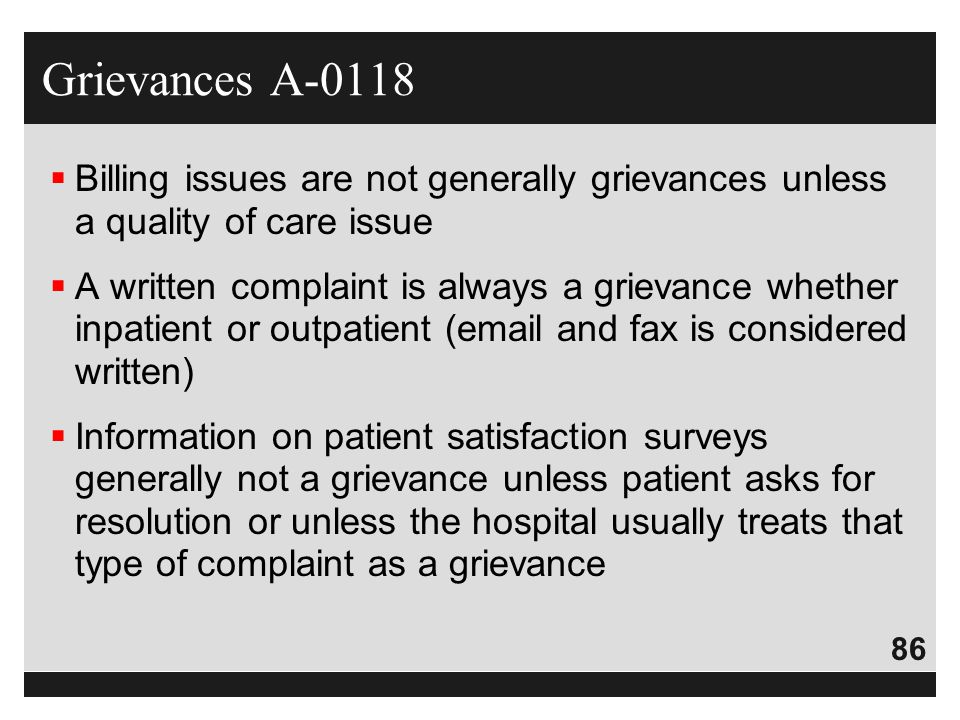 Grievances A-0118 Billing issues are not generally grievances unless a quality of care issue.