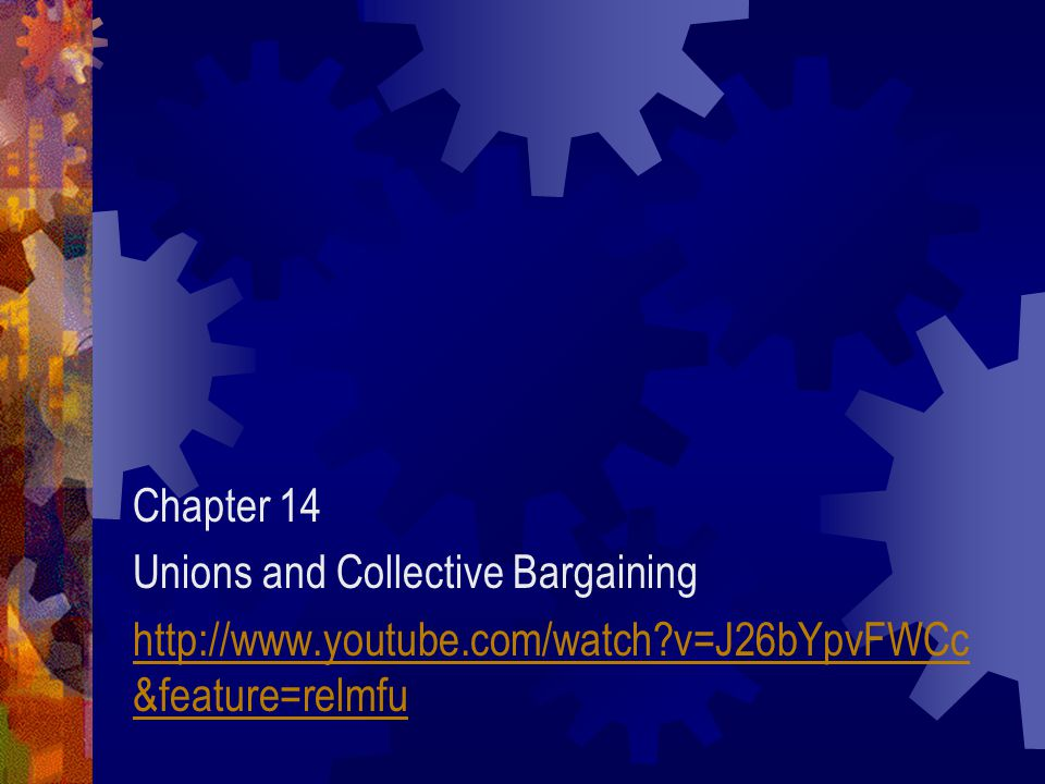 Chapter 14 Unions and Collective Bargaining.
