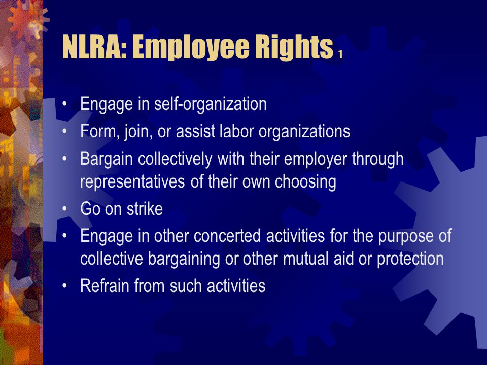 NLRA: Employee Rights 1 Engage in self-organization
