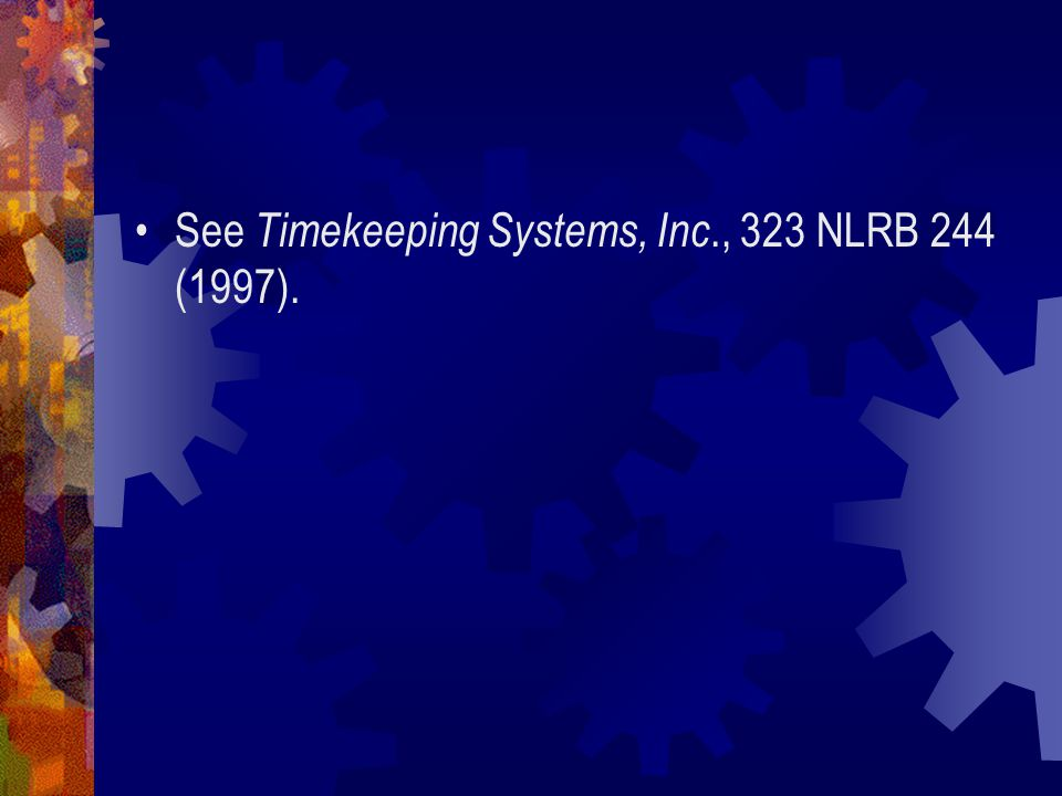 See Timekeeping Systems, Inc., 323 NLRB 244 (1997).
