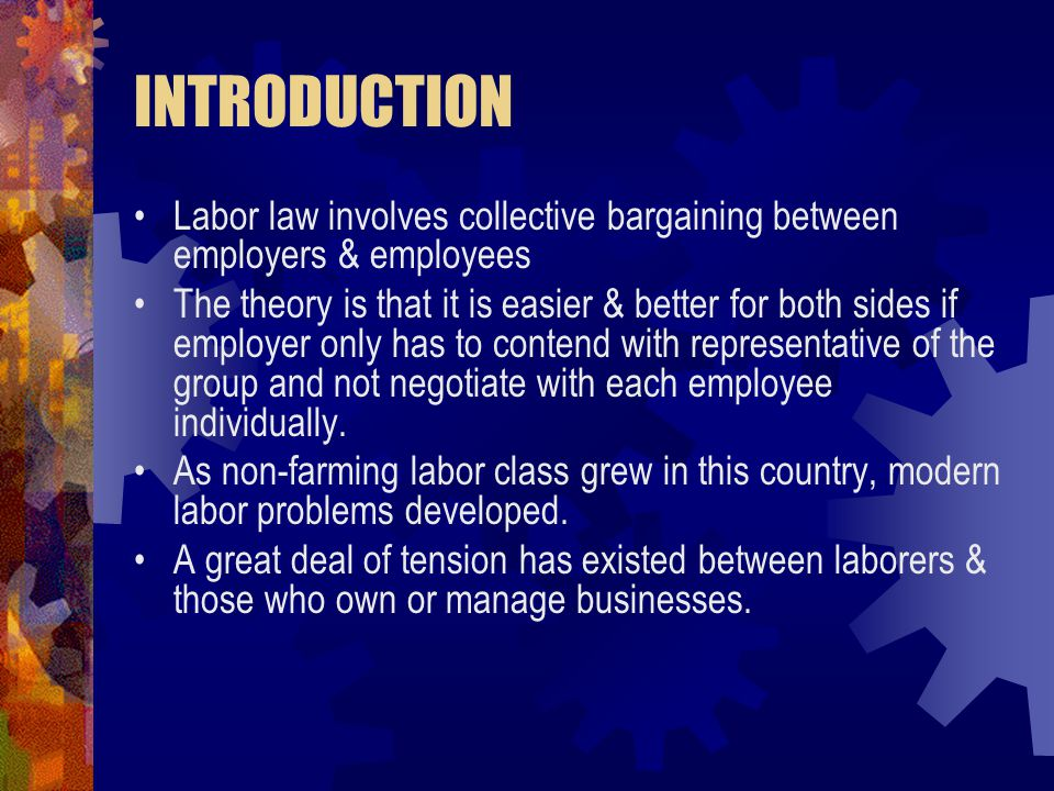 INTRODUCTION Labor law involves collective bargaining between employers & employees.