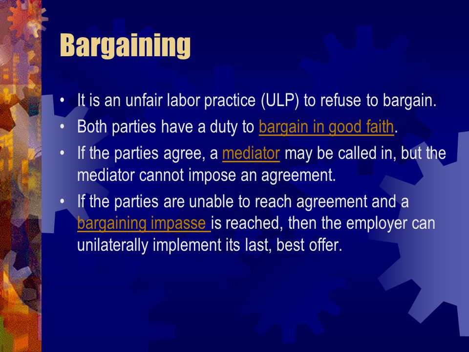 Bargaining It is an unfair labor practice (ULP) to refuse to bargain.