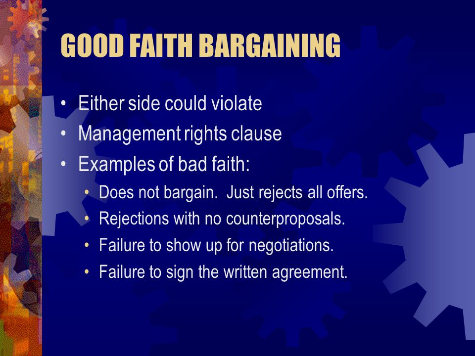GOOD FAITH BARGAINING Either side could violate