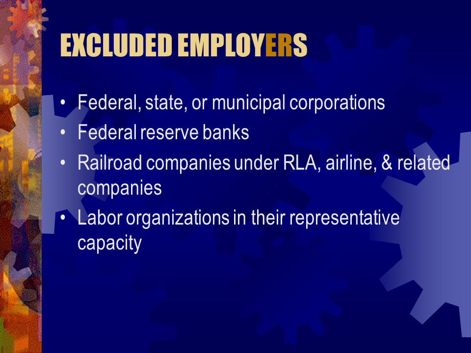 EXCLUDED EMPLOYERS Federal, state, or municipal corporations