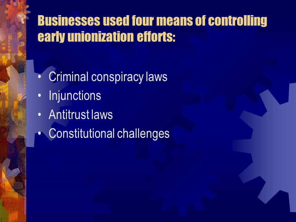 Businesses used four means of controlling early unionization efforts: