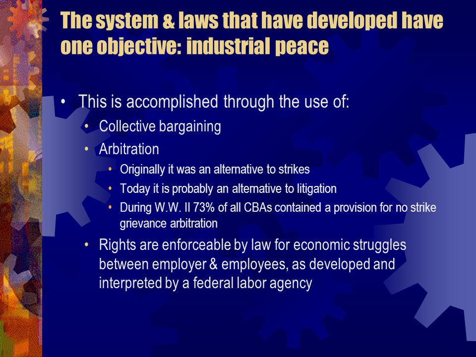 The system & laws that have developed have one objective: industrial peace