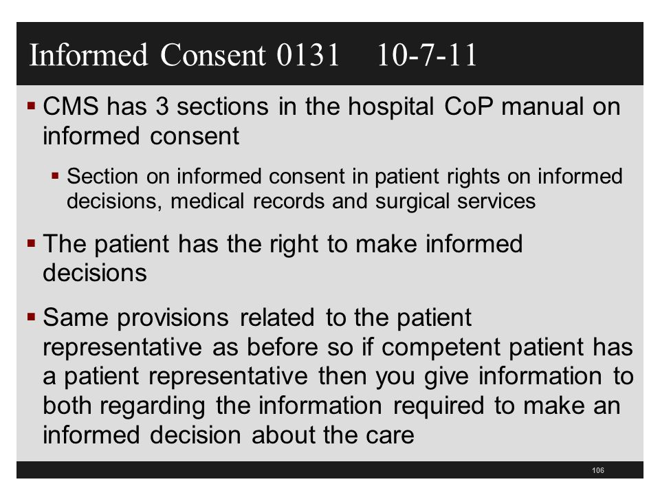 Informed Consent 0131 10-7-11 CMS has 3 sections in the hospital CoP manual on informed consent.