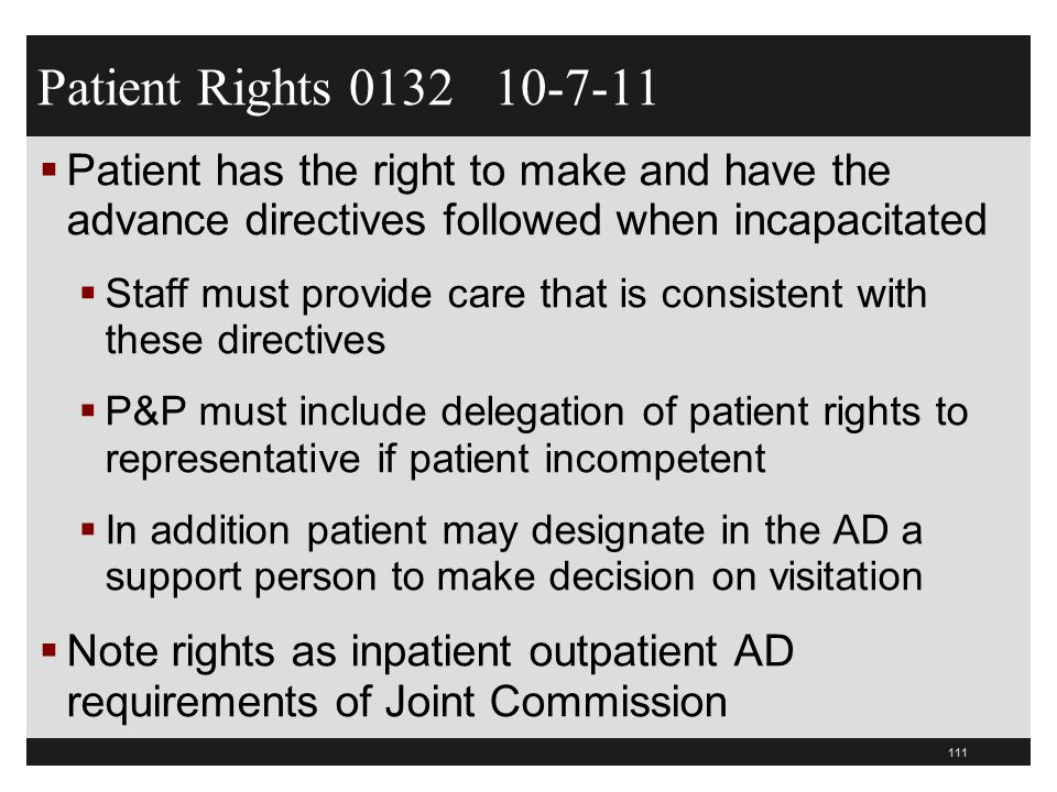 Patient Rights 0132 10-7-11 Patient has the right to make and have the advance directives followed when incapacitated.