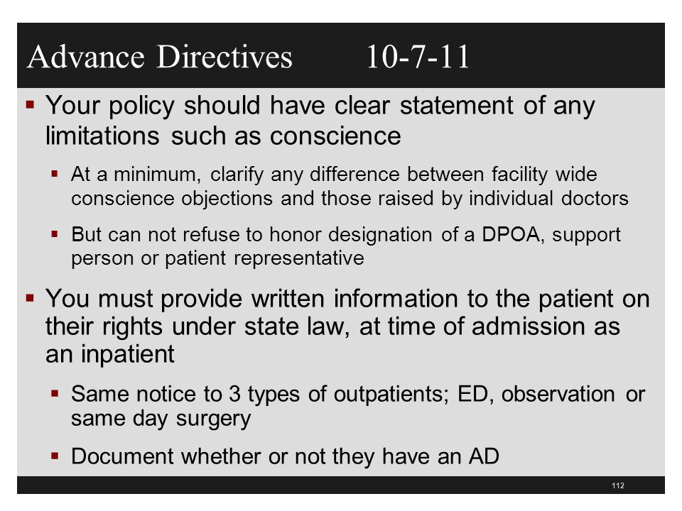 Advance Directives 10-7-11 Your policy should have clear statement of any limitations such as conscience.