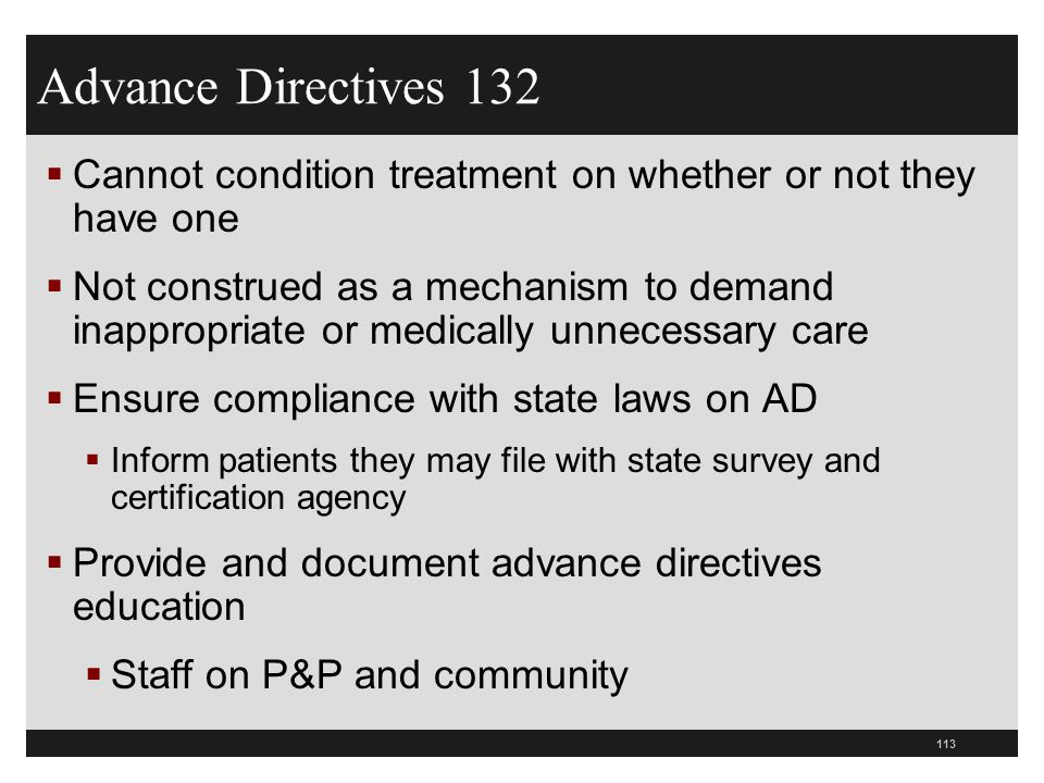 Advance Directives 132 Cannot condition treatment on whether or not they have one.