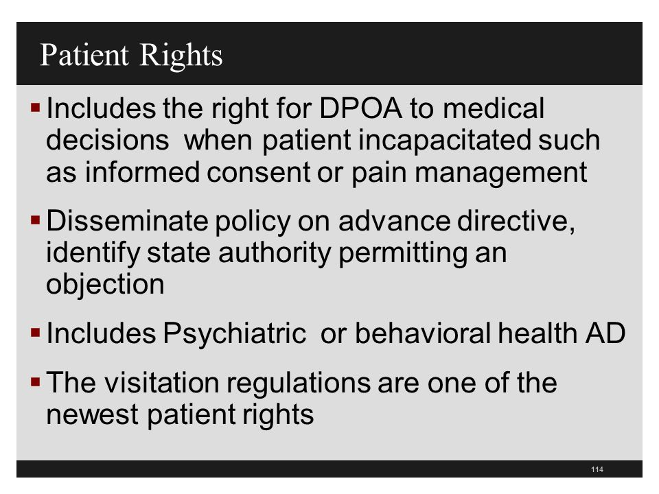 Patient Rights Includes the right for DPOA to medical decisions when patient incapacitated such as informed consent or pain management.