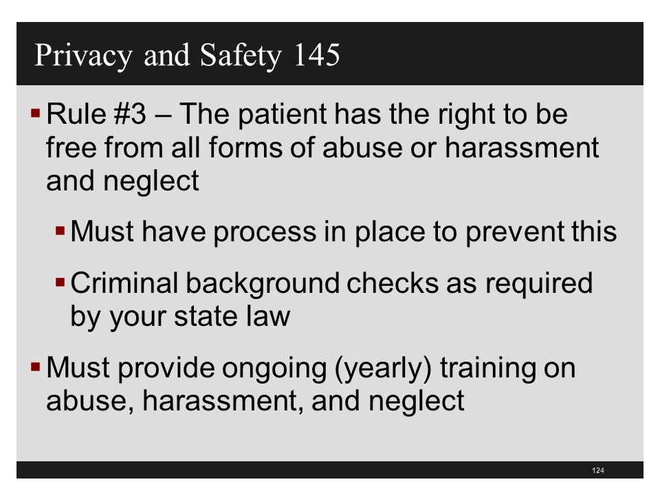 Privacy and Safety 145 Rule #3 – The patient has the right to be free from all forms of abuse or harassment and neglect.
