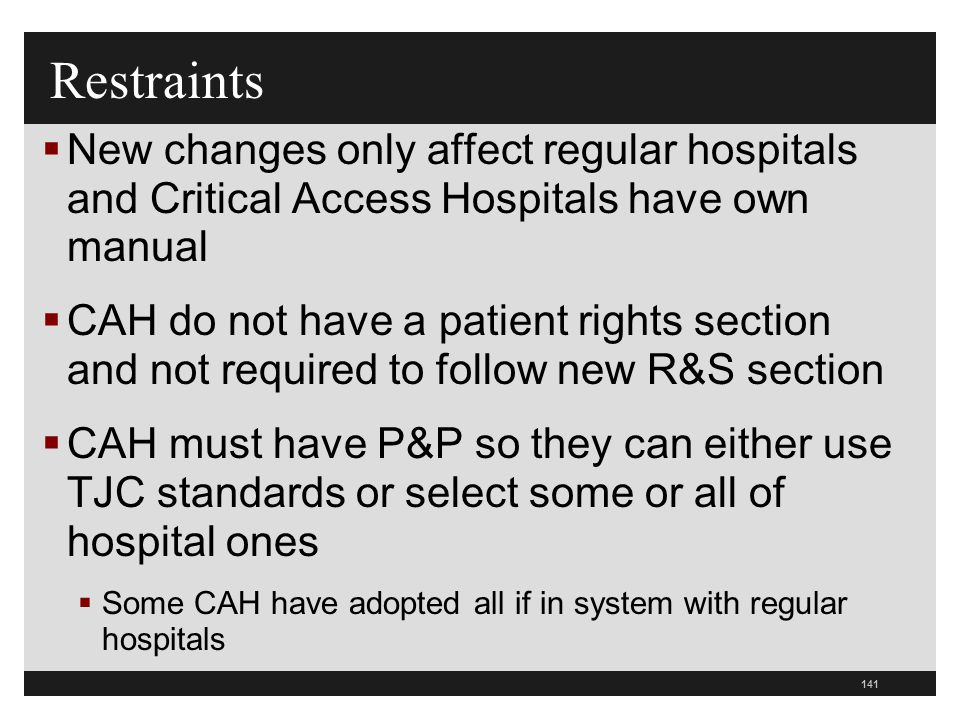 Restraints New changes only affect regular hospitals and Critical Access Hospitals have own manual.