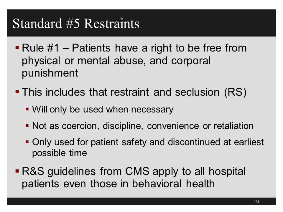 Standard #5 Restraints Rule #1 – Patients have a right to be free from physical or mental abuse, and corporal punishment.
