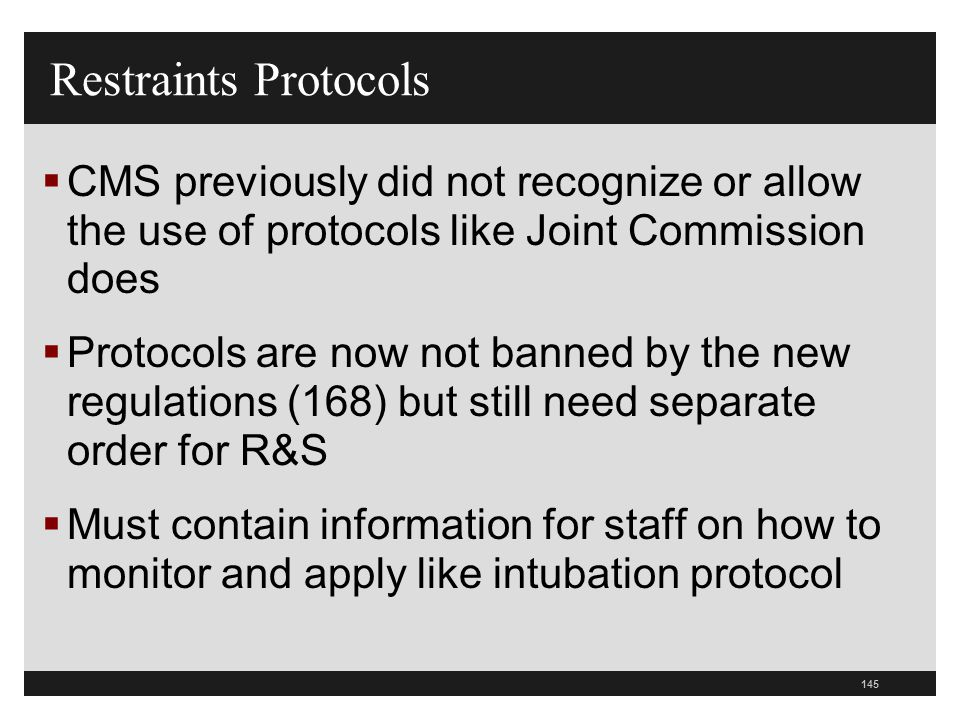 Restraints Protocols CMS previously did not recognize or allow the use of protocols like Joint Commission does.