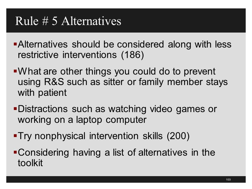 Rule # 5 Alternatives Alternatives should be considered along with less restrictive interventions (186)
