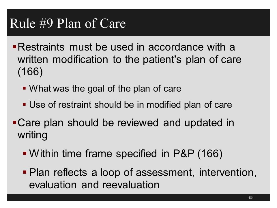 Rule #9 Plan of Care Restraints must be used in accordance with a written modification to the patient s plan of care (166)