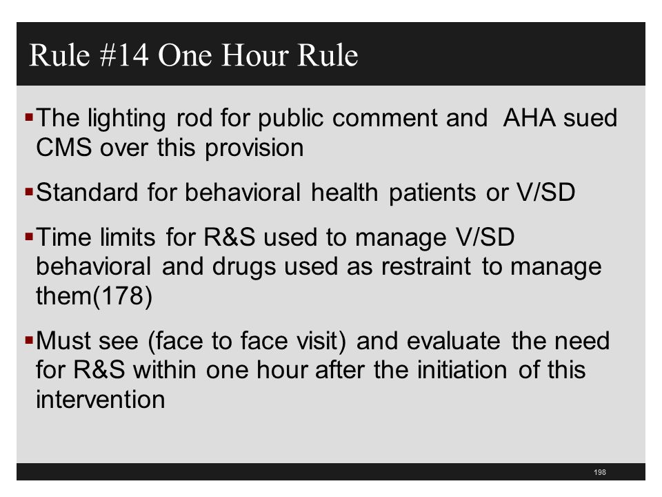 Rule #14 One Hour Rule The lighting rod for public comment and AHA sued CMS over this provision. Standard for behavioral health patients or V/SD.
