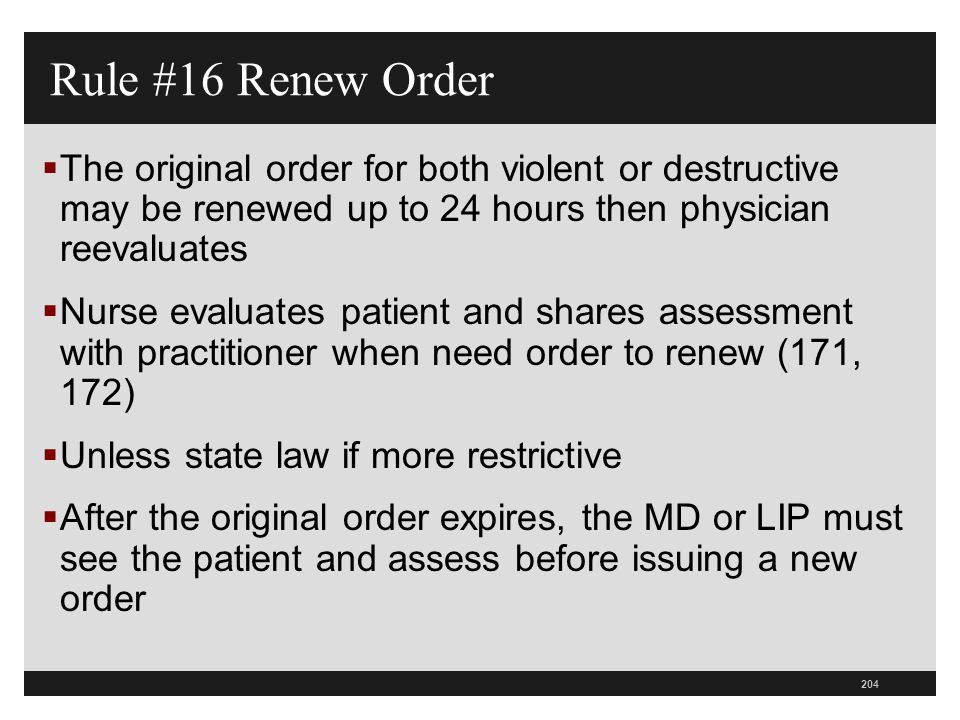 Rule #16 Renew Order The original order for both violent or destructive may be renewed up to 24 hours then physician reevaluates.
