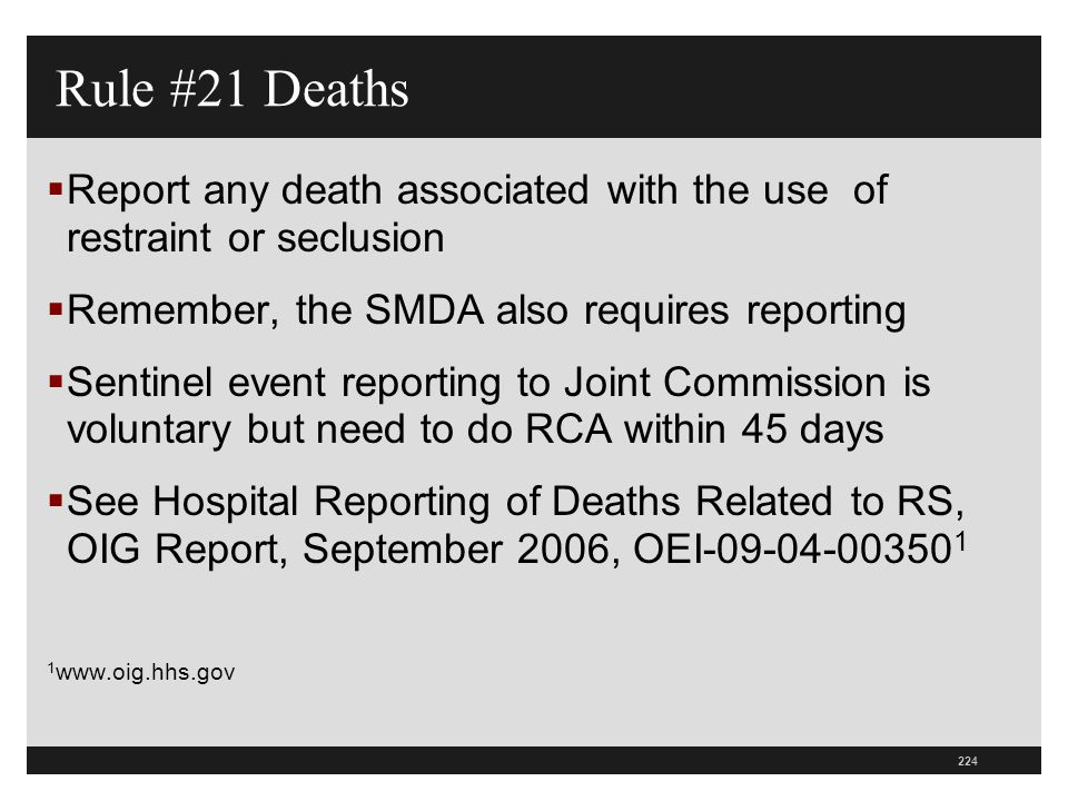 Rule #21 Deaths Report any death associated with the use of restraint or seclusion. Remember, the SMDA also requires reporting.