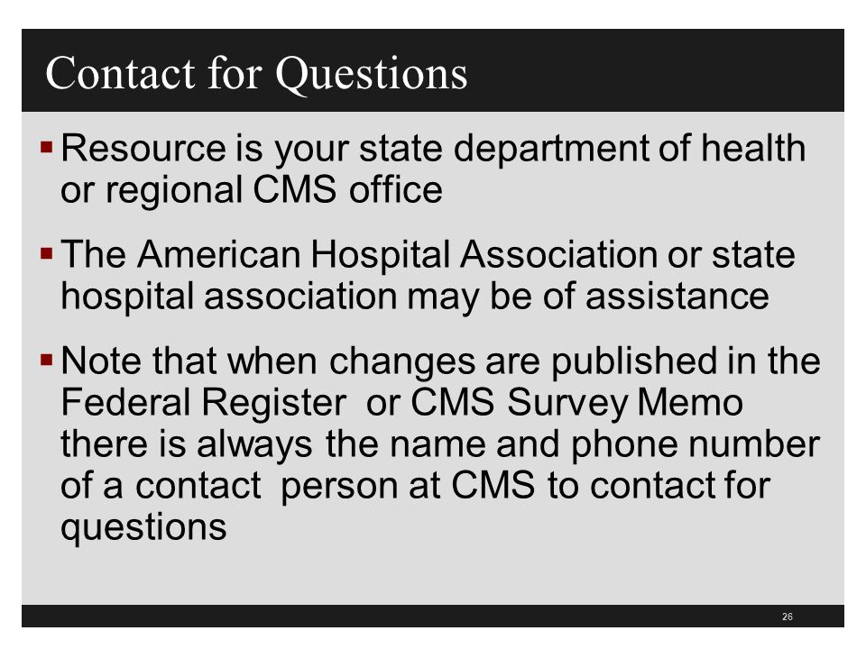 Contact for Questions Resource is your state department of health or regional CMS office.