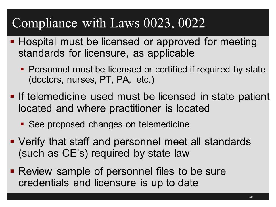 Compliance with Laws 0023, 0022 Hospital must be licensed or approved for meeting standards for licensure, as applicable.