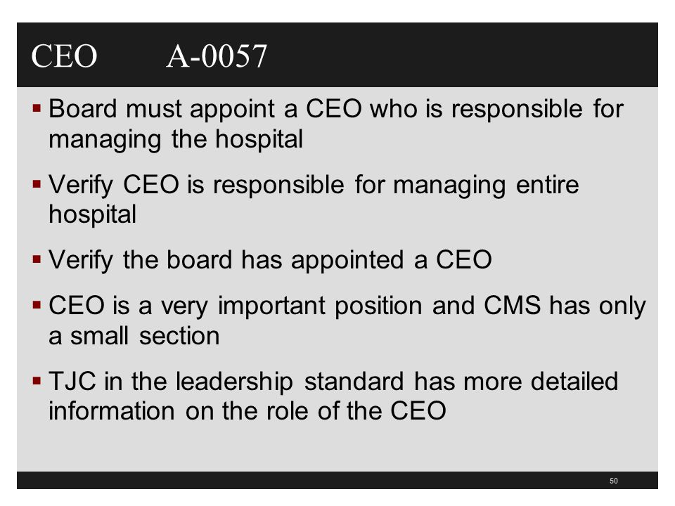 CEO A-0057 Board must appoint a CEO who is responsible for managing the hospital. Verify CEO is responsible for managing entire hospital.