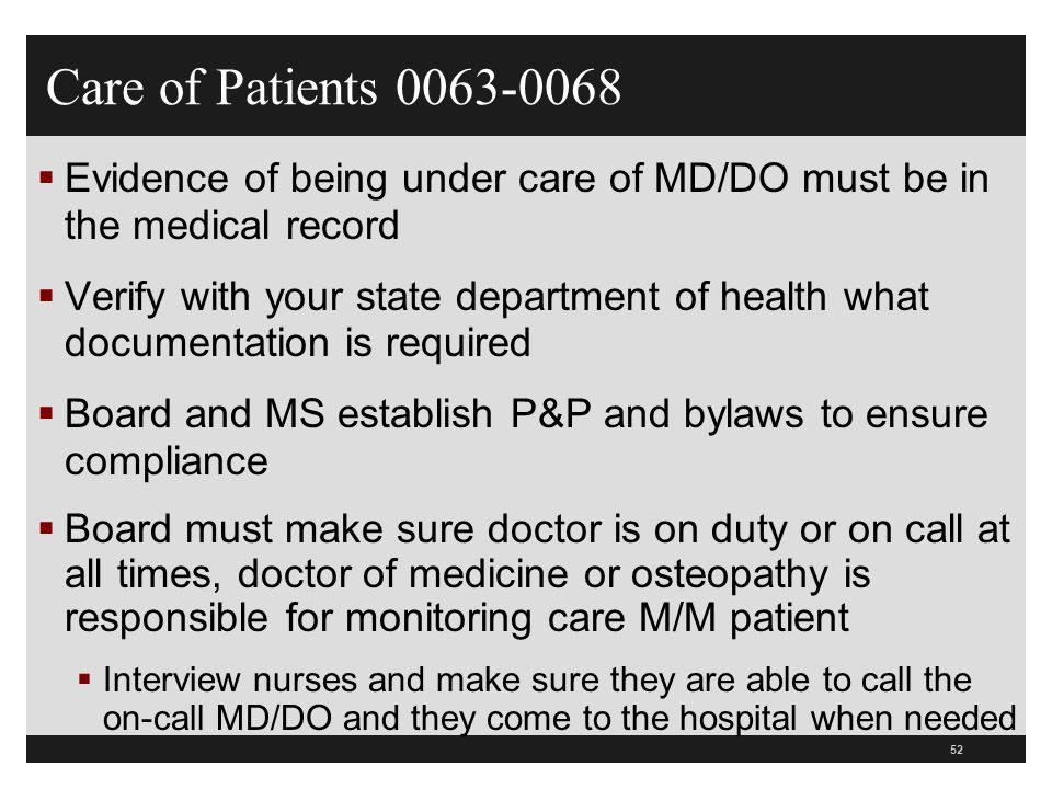Care of Patients 0063-0068 Evidence of being under care of MD/DO must be in the medical record.