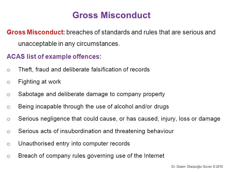 Gross Misconduct Gross Misconduct: breaches of standards and rules that are serious and unacceptable in any circumstances.