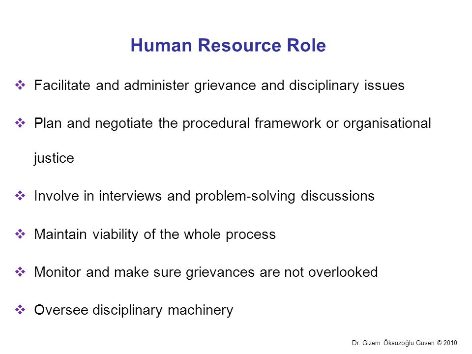 Human Resource Role Facilitate and administer grievance and disciplinary issues.