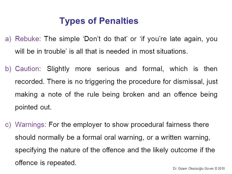 Types of Penalties Rebuke: The simple 'Don't do that' or 'if you're late again, you will be in trouble' is all that is needed in most situations.