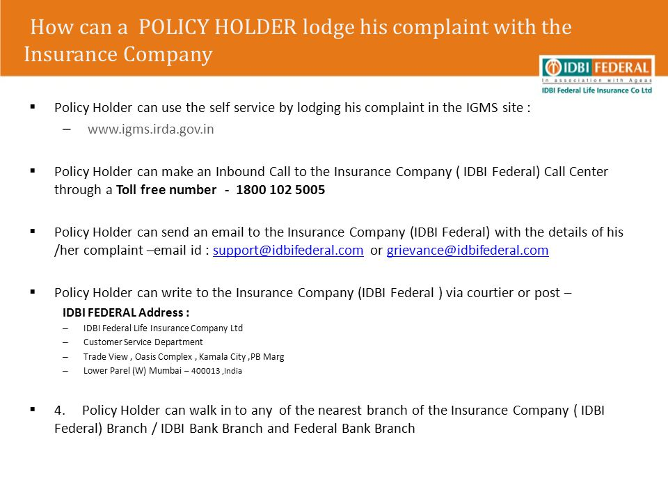 How can a POLICY HOLDER lodge his complaint with the Insurance Company