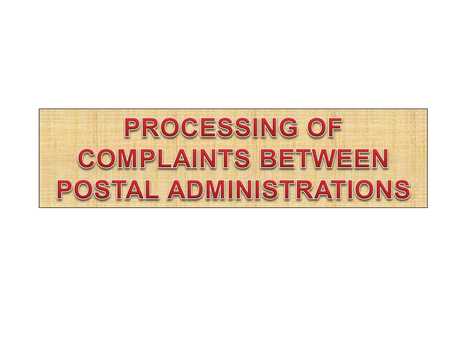 PROCESSING OF COMPLAINTS BETWEEN POSTAL ADMINISTRATIONS