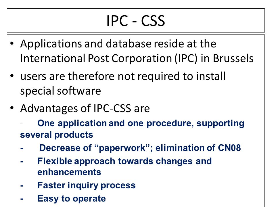 IPC - CSS Applications and database reside at the International Post Corporation (IPC) in Brussels.