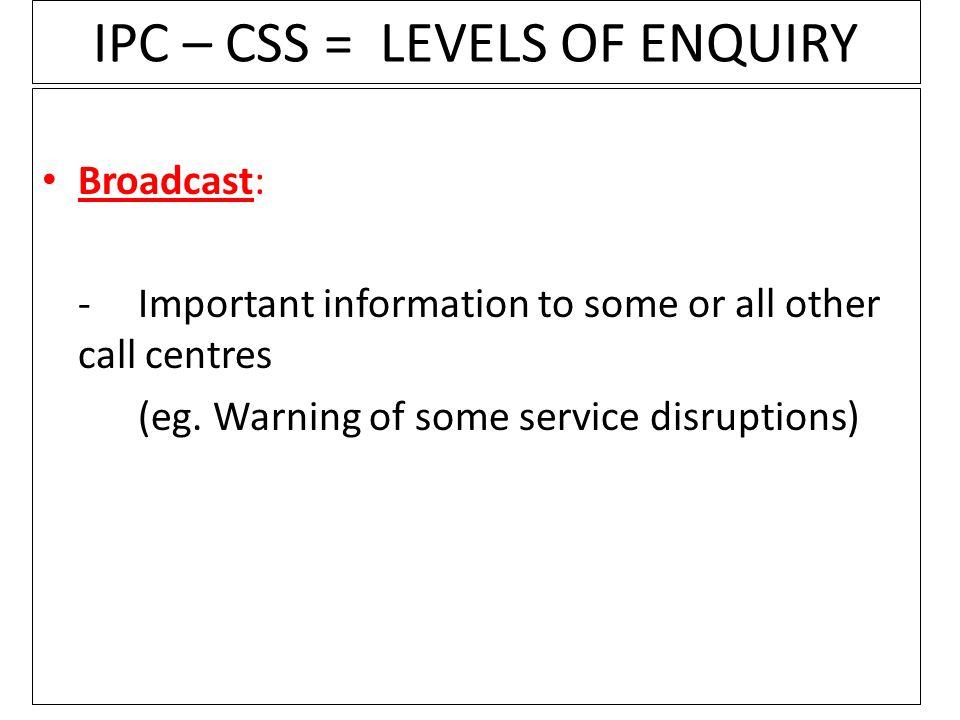 IPC – CSS = LEVELS OF ENQUIRY