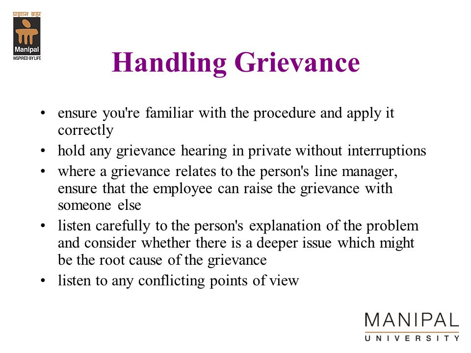 Handling Grievance ensure you re familiar with the procedure and apply it correctly. hold any grievance hearing in private without interruptions.