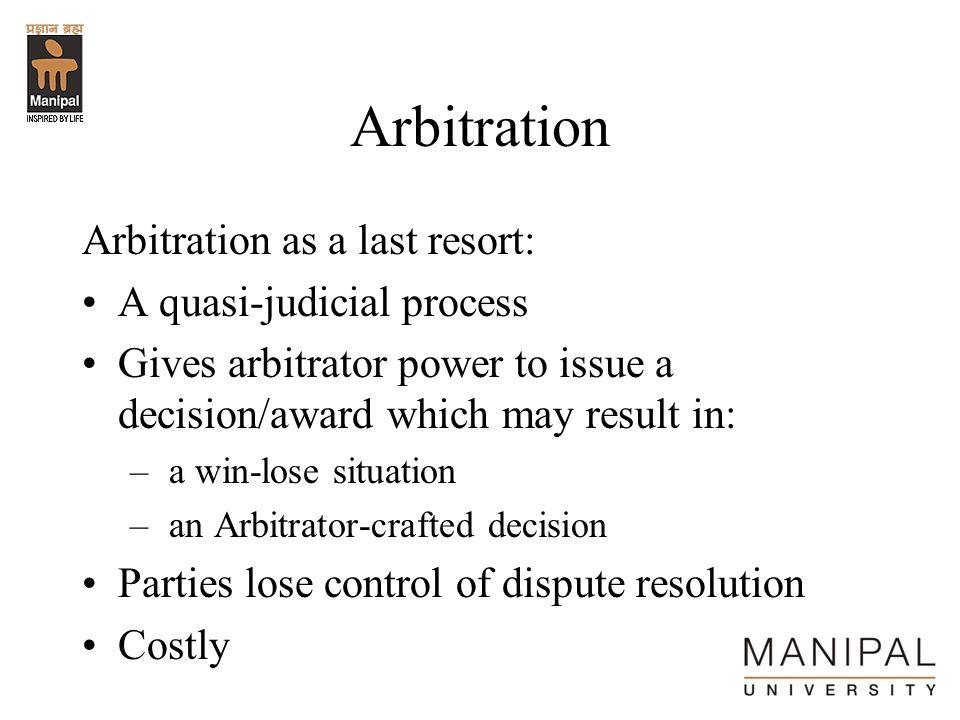 Arbitration Arbitration as a last resort: A quasi-judicial process