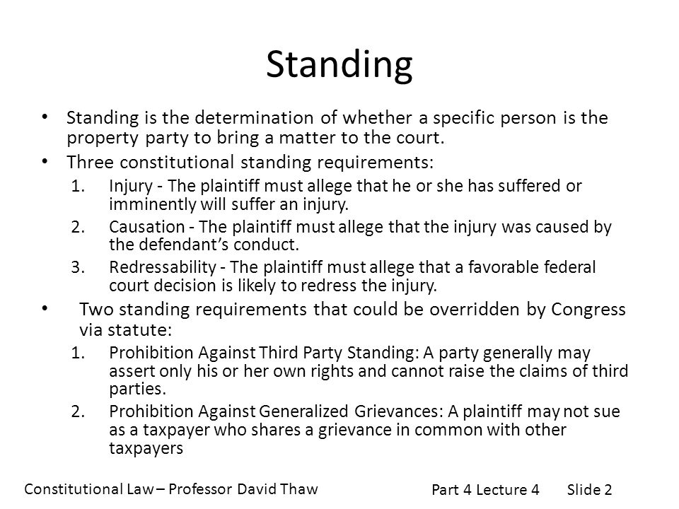 Standing Standing is the determination of whether a specific person is the property party to bring a matter to the court.