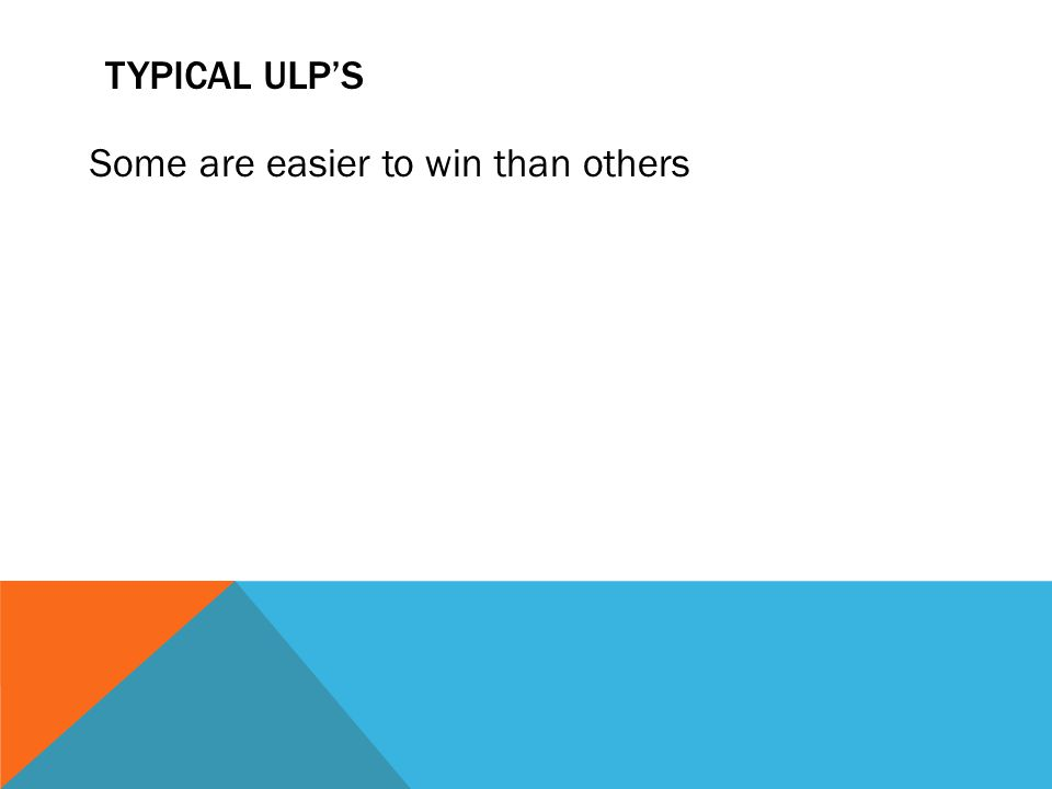 Typical ULP's Some are easier to win than others