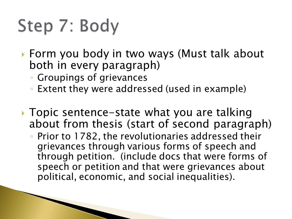 Step 7: Body Form you body in two ways (Must talk about both in every paragraph) Groupings of grievances.