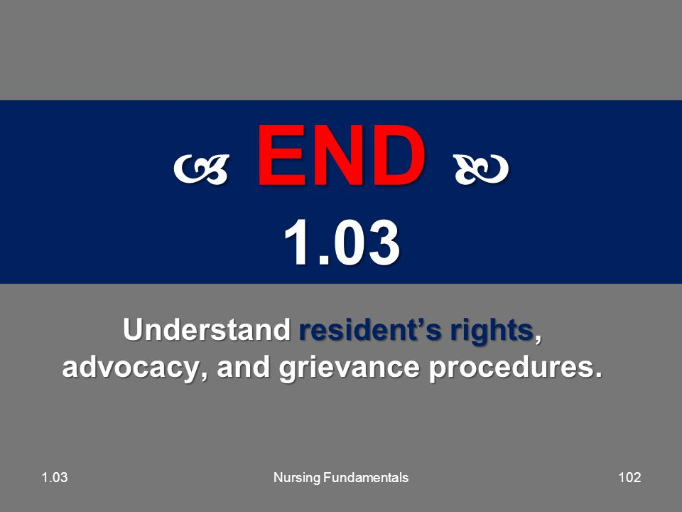 Understand resident's rights, advocacy, and grievance procedures.