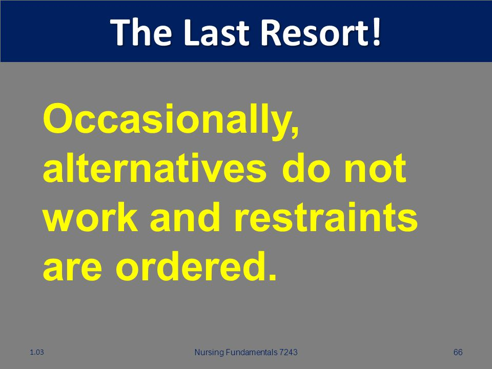 Occasionally, alternatives do not work and restraints are ordered.