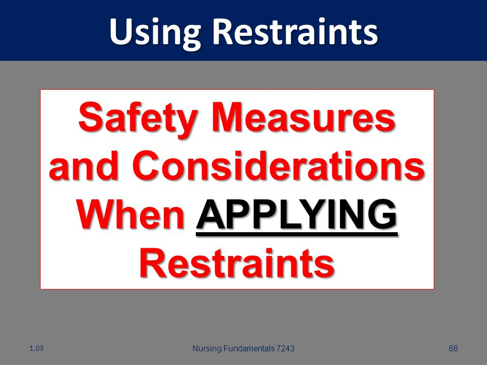 Safety Measures and Considerations When APPLYING Restraints
