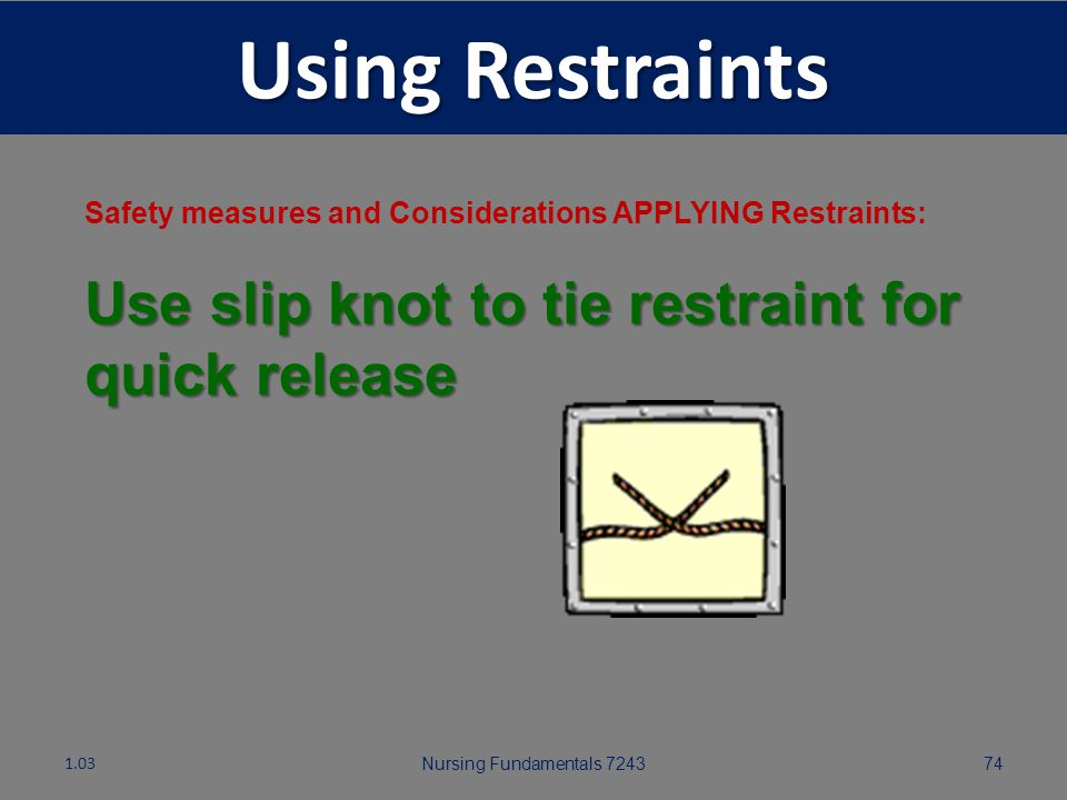 Using Restraints Use slip knot to tie restraint for quick release