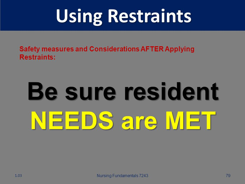 Be sure resident NEEDS are MET