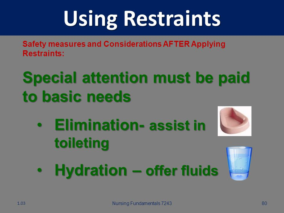 Using Restraints Special attention must be paid to basic needs