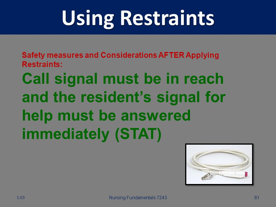 Using Restraints Safety measures and Considerations AFTER Applying Restraints: