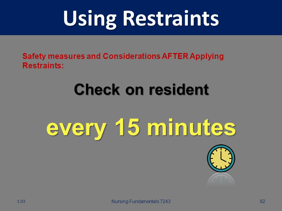 Using Restraints every 15 minutes Check on resident