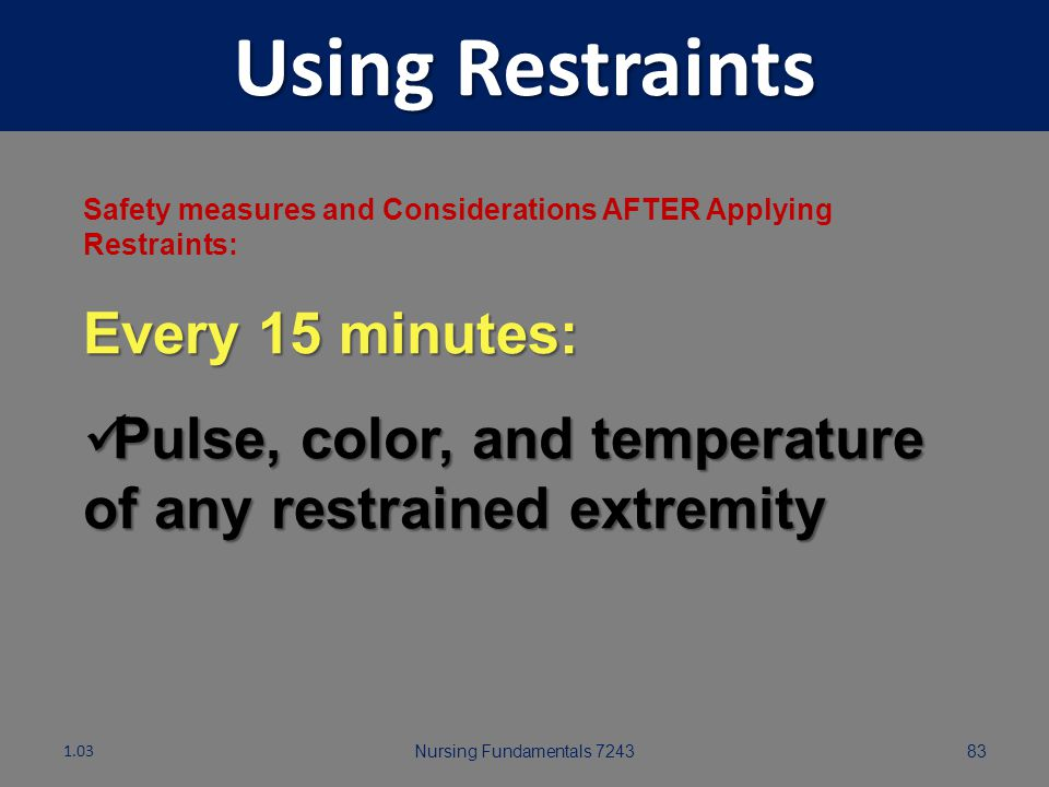Using Restraints Every 15 minutes: